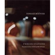 Twelve Stations by Rozycki, Tomasz; Johnston, Bill, 9780983297048