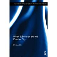Urban Subversion and the Creative City by Mould; Oli, 9781138797048