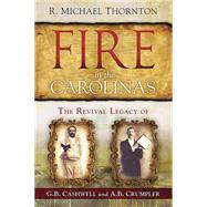 Fire in the Carolinas: The Revival Legacy of G. B. Cashwell and A. B. Crumpler by Thornton, Michael, 9781621367048