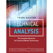 Technical Analysis The Complete Resource for Financial Market Technicians by Kirkpatrick, Charles D., II; Dahlquist, Julie R., 9780134137049