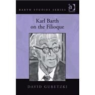 Karl Barth on the Filioque by Guretzki,David, 9780754667049