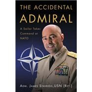 The Accidental Admiral: A Sailor Takes Command at NATO by Stavridis, James G., 9781612517049