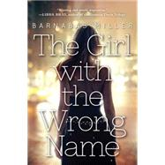 The Girl With the Wrong Name by Miller, Barnabas, 9781616957049