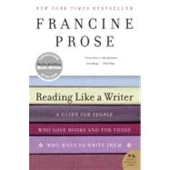 Reading Like a Writer: A Guide for People Who Love Books and for Those Who Want to Write Them by Prose, Francine, 9780060777050