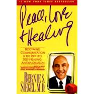 Peace, Love and Healing: Bodymind Communication and the Path to Self-Healing : An Exploration by Siegel, Bernie S., 9780060917050