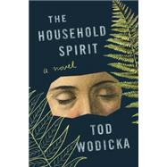 The Household Spirit by Wodicka, Tod, 9780307377050