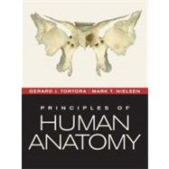 Principles of Human Anatomy, 12th Edition by Gerard J. Tortora (Bergen Community College); Mark Nielsen, 9780470567050