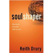 Soul Shaper: Becoming the Person God Wants You to Be by Drury, Keith, 9780898277050