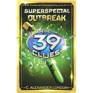 Outbreak (The 39 Clues: Super Special, Book 1) by London, C. Alexander, 9781338037050