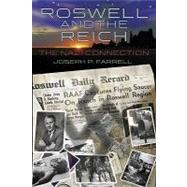 Roswell and the Reich : The Nazi Connection by FARRELL JOSEPH P., 9781935487050