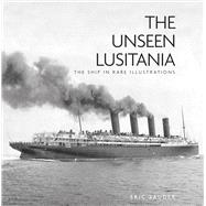 The Unseen Lusitania by Sauder, Eric, 9780752497051