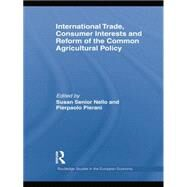 International Trade, Consumer Interests and Reform of the Common Agricultural Policy by Senior Nello; Susan Mary, 9781138807051