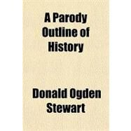 A Parody Outline of History by Stewart, Donald Ogden, 9781153587051