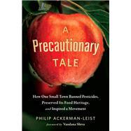 A Precautionary Tale by Ackerman-leist, Philip; Shiva, Vandana, 9781603587051