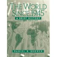 The World Since 1945 A Brief History by Brower, Daniel R., 9780131897052