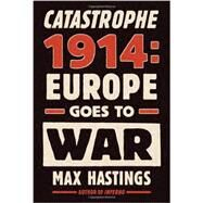 Catastrophe 1914 by HASTINGS, MAX, 9780307597052