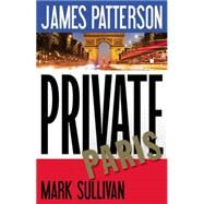 Private Paris by Patterson, James; Sullivan, Mark, 9780316407052