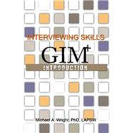 Interviewing Skills: GIM+ Introduction by Michael Wright, 9780984217052