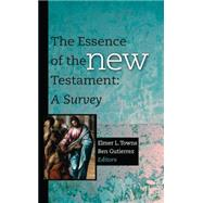 The Essence of the New Testament A Survey by Towns, Elmer L.; Guti�rrez, Ben, 9781433677052