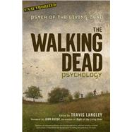 The Walking Dead Psychology Psych of the Living Dead by Langley, Travis; Russo, John, 9781454917052