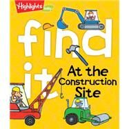 Find It at the Construction Site by Archer, Peggy; Bolam, Emily, 9781629797052