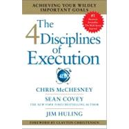 The 4 Disciplines of Execution Achieving Your Wildly Important Goals by Covey, Sean; McChesney, Chris; Huling, Jim, 9781451627053