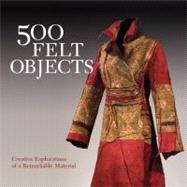 500 Felt Objects Creative Explorations of a Remarkable Material by Mornu, Nathalie, 9781600597053
