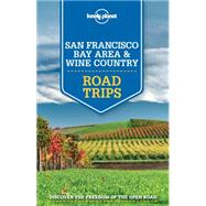 Lonely Planet San Francisco Bay Area & Wine Country Road Trips by Lonely Planet Publications, 9781743607053