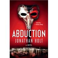 The Abduction by Holt, Jonathan, 9780062267054