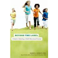 Beyond the Label A Guide to Unlocking a Child's Educational Potential by Schiltz, Karen L.; Schonfeld, Amy M.; Niendam, Tara A., 9780199747054