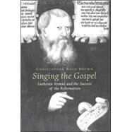 Singing the Gospel : Lutheran Hymns and the Success of the Reformation by Brown, Christopher Boyd, 9780674017054