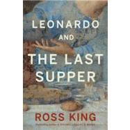 Leonardo and the Last Supper by King, Ross, 9780802717054