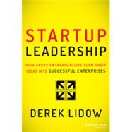 Startup Leadership How Savvy Entrepreneurs Turn Their Ideas Into Successful Enterprises by Lidow, Derek, 9781118697054