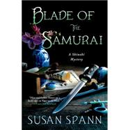 Blade of the Samurai A Shinobi Mystery by Spann, Susan, 9781250027054