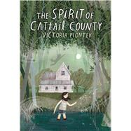 The Spirit of Cattail County by Piontek, Victoria, 9781338167054