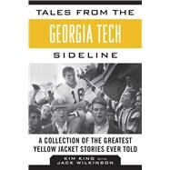 Tales from the Georgia Tech Sideline: A Collection of the Greatest Yellow Jacket Stories Ever Told by King, Kim; Wilkinson, Jack (CON), 9781613217054