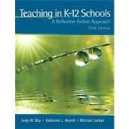 Teaching in K-12 Schools A Reflective Action Approach by Eby, Judy W.; Herrell, Adrienne L.; Jordan, Michael L., 9780137047055