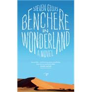 Benchere in Wonderland A Novel by Gillis, Steven, 9780990437055