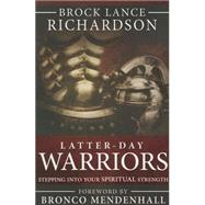 Latter-day Warriors by Richardson, Brock Lance; Mendenhall, Bronco, 9781462117055