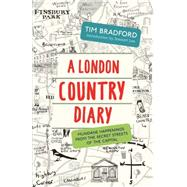 A London Country Diary Mundane Happenings from the Secret Streets of the Capital by Bradford, Tim ; Lee, Stewart, 9781848317055