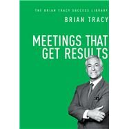 Meetings That Get Results by Tracy, Brian, 9780814437056