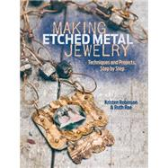 Making Etched Metal Jewelry: Techniques and Projects Step by Step by Rae, Ruth; Robinson, Kristen, 9781440327056