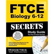 FTCE Biology 6-12 Secrets Study Guide: FTCE Subject Test Review for the Florida Teacher Certification Examinations, Your Key to Exam Success by Mometrix Media LLC, 9781609717056