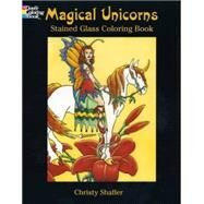 Magical Unicorns Stained Glass Coloring Book by Shaffer, Christy, 9780486437057
