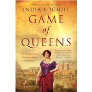 Game of Queens A Novel of Vashti and Esther by Edghill, India, 9781250097057