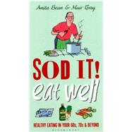 Sod It! Eat Well by Bean, Anita; Gray, Muir; Mostyn, David; Gray, Muir, 9781472927057