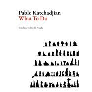 What to Do by Katchadjian, Pablo; Posada, Priscilla, 9781564787057
