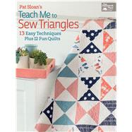 Pat Sloan's Teach Me to Sew Triangles: 11 Easy Techniques, 12 Fun Quilts, Get Great Results by Sloan, Pat, 9781604687057