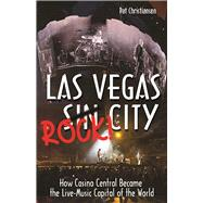 Las Vegas Rock City How Casino Central Became the Live-Music Capital of the World by Christenson, Pat, 9781944877057