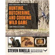 The Complete Guide to Hunting, Butchering, and Cooking Wild Game by RINELLA, STEVENHAFNER, JOHN, 9780812987058